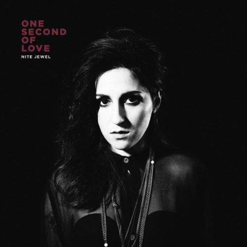 Nite Jewel - One Second of Love (2012)
